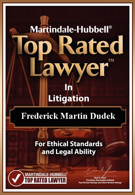 Martindale-Hubbell Top Rated Lawyer in Litigation: Frederick Martin Dudek
